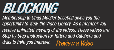 Membership to Chad Moeller Baseball gives you the opportunity to view the video library.  As a member you receive unlimited viewing of the videos.  These videos are step by step instruction for hitters and catchers and drills to help you improve.